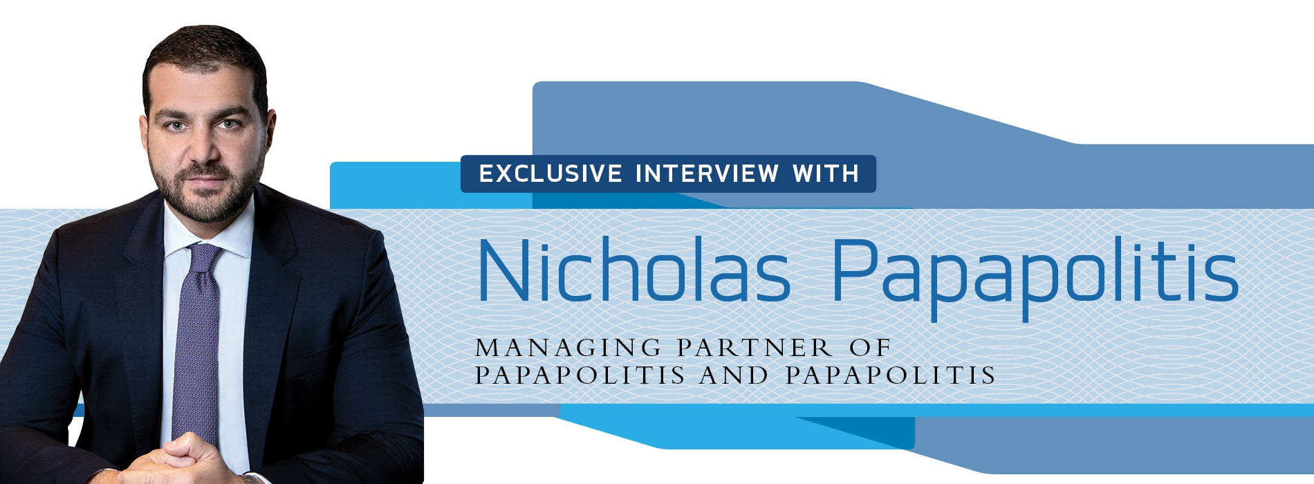 Interview with Nicholas Papapolitis,Managing Partner of Papapolitis and Papapolitis