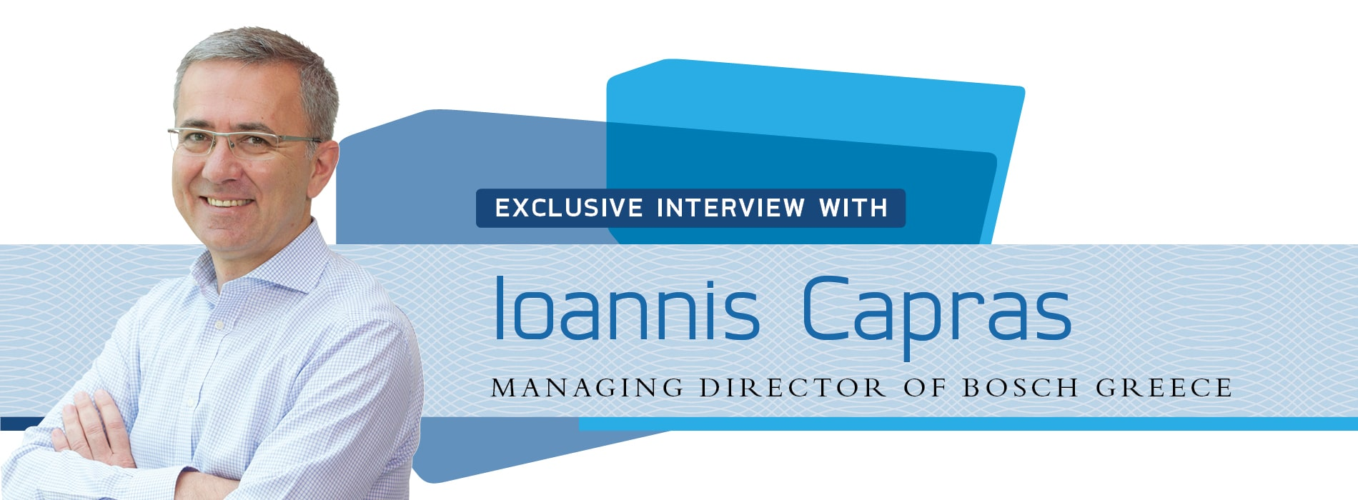 Interview with Ioannis Capras,Managing Director of Bosche Greece