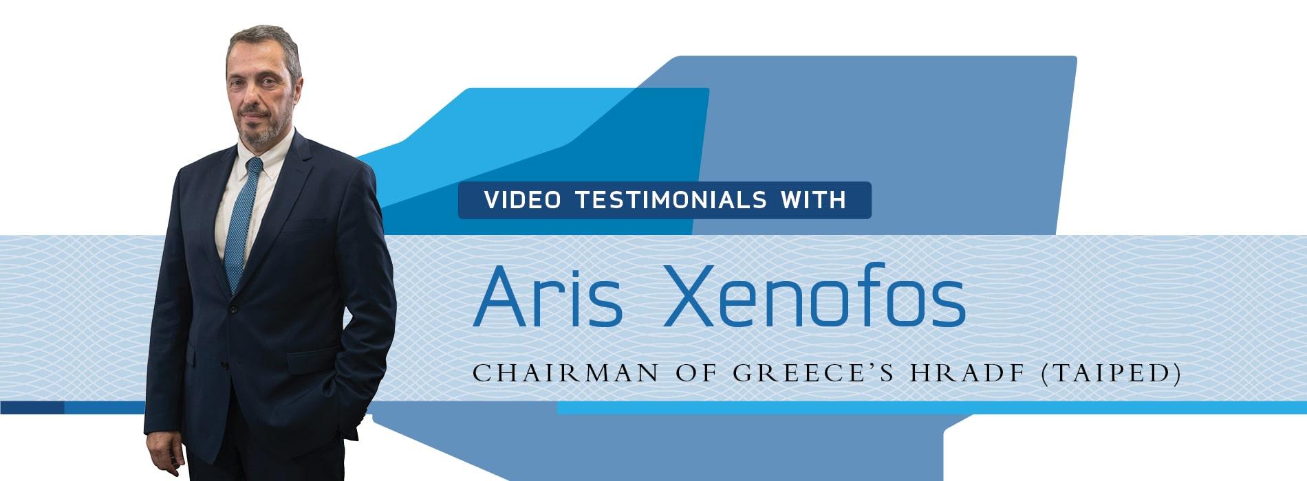 Testimonial Videos: Aris Xenofos, Executive Chairman of the Hellenic Republic Asset Development Fund